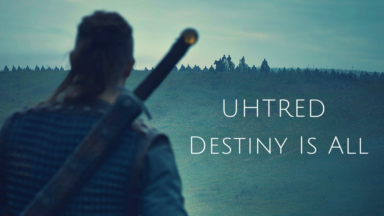 Uhtred || Destiny Is All (The Last Kingdom) - YouTube